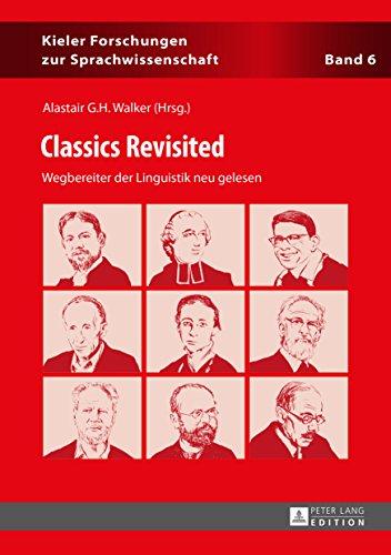 Classics Revisited: Wegbereiter der Linguistik neu gelesen (Kieler Forschungen zur Sprachwissenschaft)