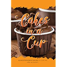 Cakes in a Cup: 30 Mouthwatering Recipes of Cupcake (English Edition)