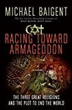 Racing Toward Armageddon: The Three Great Religions and the Plot to End the World by Michael Baigent (2009-09-01) - Michael Baigent