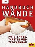 Handbuch Wände: Putz, Farbe, Tapeten und Trockenbau (DIY by christophorus)