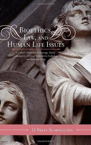 bioethics-law-and-human-life-issues-a-catholic-perspective-on-marriage-family-contraception-abortion-reproductive-technology-and-death-and-dying-catholic-social-thought-2nd-edition-by-scarnecchia-d-brian-2010-hardcover
