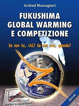 Fukushima Global Warming e Competizione di [Moscogiuri, Arshad]