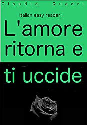 Italian Easy Reader: L'amore ritorna e ti uccide. (Italian Edition)