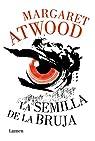 La semilla de la bruja par Atwood