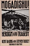 Mogadishu!: Heroism and Tragedy 1st edition by DeLong, Kent, Tuckey, Steven (1994) Hardcover