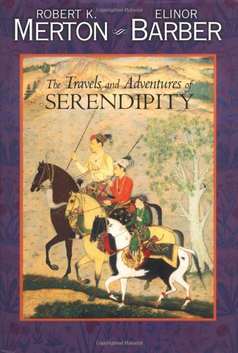 The Travels and Adventures of Serendipity: A Study in Sociological Semantics and the Sociology of Science por Robert K. Merton