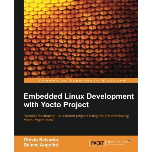 Embedded Linux Development with Yocto Project by Otavio Salvador (2014-06-24)