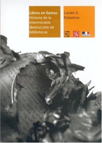Libros en Llamas. historia de la interminable destruccion de bibliotecas (Libros Sobre Libros)