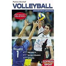 Volleyball verständlich gemacht: Mit Beach-Volleyball. Regeln, Spielpraxis, Stars