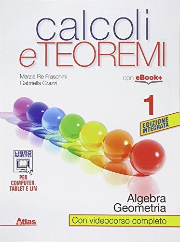 Calcoli e teoremi. Algebra e geometria. Per le Scuole superiori. Con e-book. Con espansione online: 1
