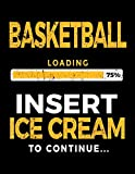 Basketball Loading 75% Insert Ice Cream To Continue: Basketball Notebook For School - Dartan Creations, Ashley Crusso