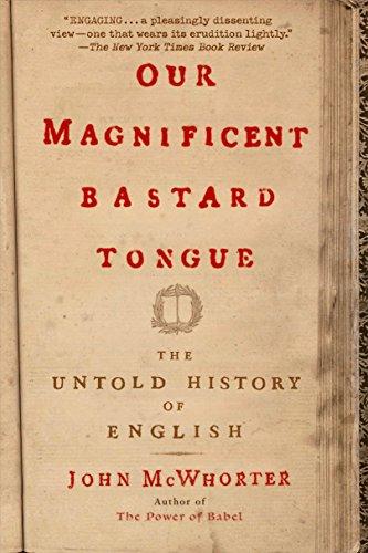 Our Magnificent Bastard Tongue: The Untold History of English por John Mcwhorter