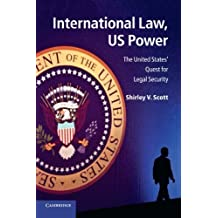 International Law, US Power: The United States' Quest for Legal Security by Dr Shirley V. Scott (2012-04-23)