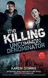 The Killing: Uncommon Denominator by Karen Dionne (2014-06-24)