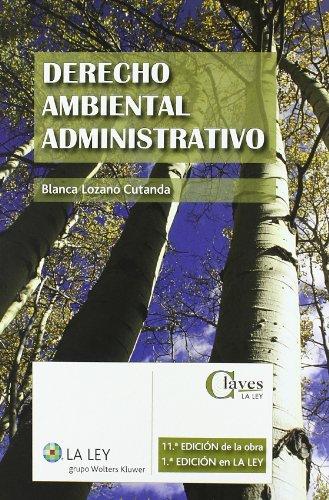 Derecho ambiental administrativo (Claves La Ley) por Blanca Lozano Cutanda