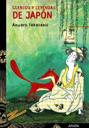 Cuentos y leyendas de Japon/ Tales and Legends of Japan (Cuentos Y Leyendas/ Tales and Legends) por Amparo Takahashi