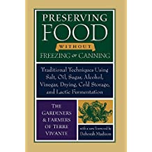 Preserving Food Without Freezing or Canning: Traditional Techniques Using Salt, Oil, Sugar, Alcohol, Drying, Cold Storage, and Lactic Fermenation