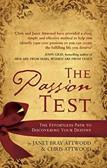 The Passion Test: The Effortless Path to Discovering Your Destiny by [Attwood, Janet Bray, Attwood, Chris]