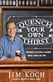 Quench Your Own Thirst: Business Lessons Learned Over a Beer or Two (English Edition)