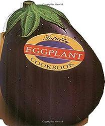Totally Eggplant Cookbook (Totally Cookbooks) by Helene Siegel (1996-04-01)