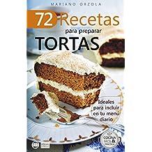 72 RECETAS PARA PREPARAR TORTAS: Ideales para incluir en tu menú diario (Colección Cocina Fácil & Práctica nº 20) (Spanish Edition)
