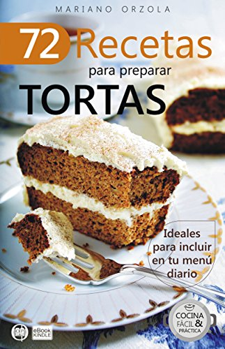72 RECETAS PARA PREPARAR TORTAS: Ideales para incluir en tu menú diario (Colección Cocina Fácil & Práctica nº 20)