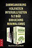 Darmsanierung - Heilfasten - Intervallfasten - 5:2 Diät - Biohacking - Minimalismus: Das 6 in1 Praxisbuch (#gesund leben 1- 6)