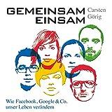 Gemeinsam einsam - Wie Facebook, Google und Co. unser Leben verändern (5:29 Stunden, ungekürzte Lesung auf 1 MP3-CD)