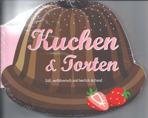 Kuchen & Torten - Süß, verführerisch und herrlich duftend