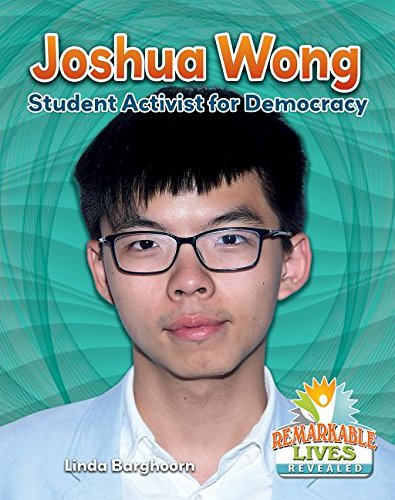 Joshua Wong: Student Activist for Democracy (Remarkable Lives Revealed)