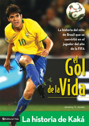El gol de la vida-La historia de Kaká: La historia del niño de Brasil que se convirtió en el jugador del año de la FIFA por Jeremy V. Jones