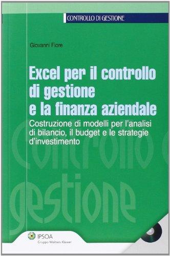 Excel per il controllo di gestione e la finanza aziendale. Costruzione di modelli per l'analisi di bilancio, budget e le strategie d'investimento. Con CD-ROM