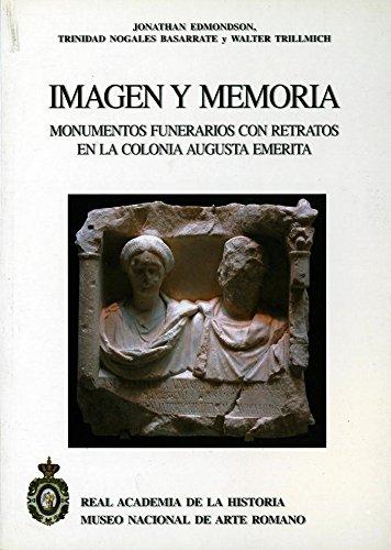 Imagen Y Memoria Momentos Funerarios Con Retratos En La Colonia Augusta Emerita (Bibliotheca Archaeologica Hispana.)