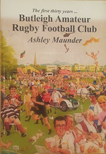 Butleigh Amateur Rugby Football Club: The First Thirty Years por Ashley Maunder