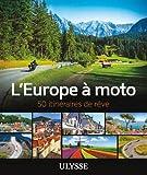 L'Europe à moto - 50 itinéraires de rêve...