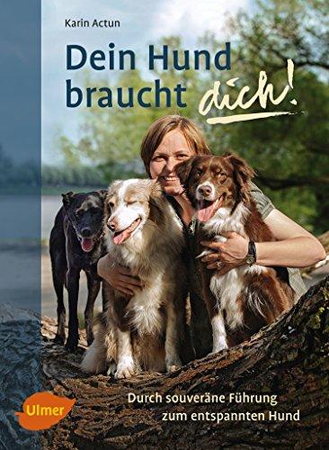 Dein Hund braucht dich!: Durch souveräne Führung zum entspannten Hund -