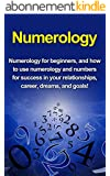 Numerology: Numerology for beginners, and how to use numerology and numbers for success in your relationships, career, dreams, and goals! (English Edition)
