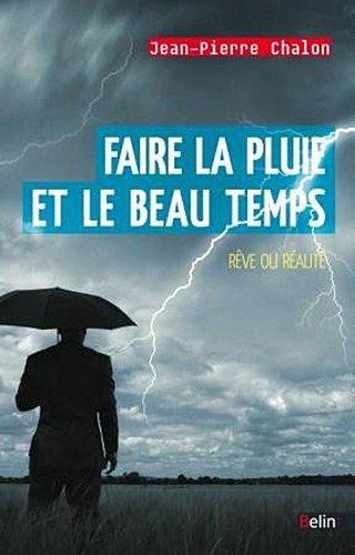 Faire la pluie et le beau temps : Rêve ou réalité ? par Jean-Pierre Chalon