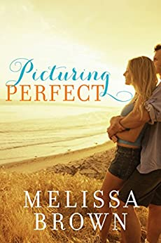 Picturing Perfect (Love of My Life Series) by [Brown, Melissa]