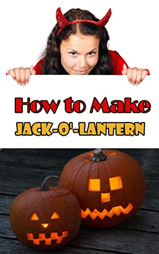 ke a jack-o'-lantern: Halloween : How to make Jack-o'-lantern include Picture of Ghost and Scary Series (English Edition) (Jack Lantern Halloween)