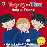 Topsy and Tim: Help a Friend (Topsy & Tim)