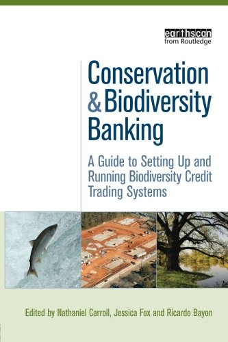 Conservation and Biodiversity Banking: A Guide to Setting Up and Running Biodiversity Credit Trading Systems (Environmental Market Insights)