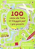 Scarica Libro 100 cose da fare in viaggio per i piu piccini Ediz illustrata (PDF,EPUB,MOBI) Online Italiano Gratis