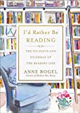 #9: I'd Rather Be Reading: The Delights and Dilemmas of the Reading Life