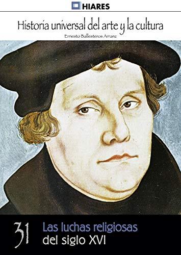 Las luchas religiosas del siglo XVI (Historia Universal del Arte y la Cultura nº 31)