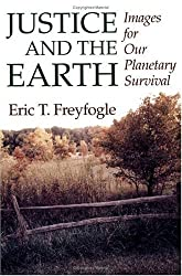 JUSTICE AND THE EARTH: Images for Our Planetary Survival (Environment & Law) by Eric T. Freyfogle (1996-01-01)