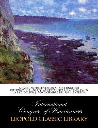 Memorias presentadas al XIX Congreso internacional de los americanistas, II Asamblea en la Paz [Bolivia] 15-20 diciembre de 1914. 1. entrega