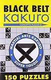 Black Belt Kakuro: 150 Puzzles (Martial Arts Kakuro)