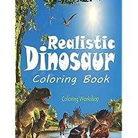 Realistic Dinosaur Coloring Book: Dinosaur Coloring Book for Kids Fantastic Dinosaur Coloring Book; 40 Realistic Dinosaur Designs for Boys and Girls ... for Kids (Dinosaurs Activity Book for Kids)