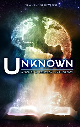 Unknown: A Science Fiction and Fantasy Anthology (Hidden Worlds Book 1) (English Edition)